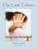 The Last Taboo, Saying No to Motherhood, by Rosemary Agonito