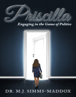 Priscilla, Engaging in the Game of Politics by M. J. Simms-Maddox
