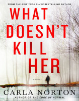 What Doesn\'t Kill Her, by Carla Norton